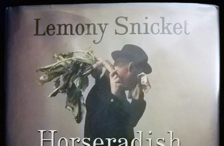 Lemony Snicket's Horseradish: Bitter Truths You Can't Avoid